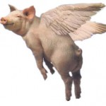 When pigs fly, we're toast.