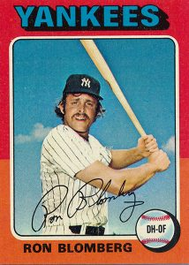 Ron Bloomberg of the New York Yankees was the first designated hitter in Major League Baseball.